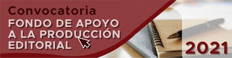 Convocatoria Fondo de Apoyo a la Producción Editorial 2021